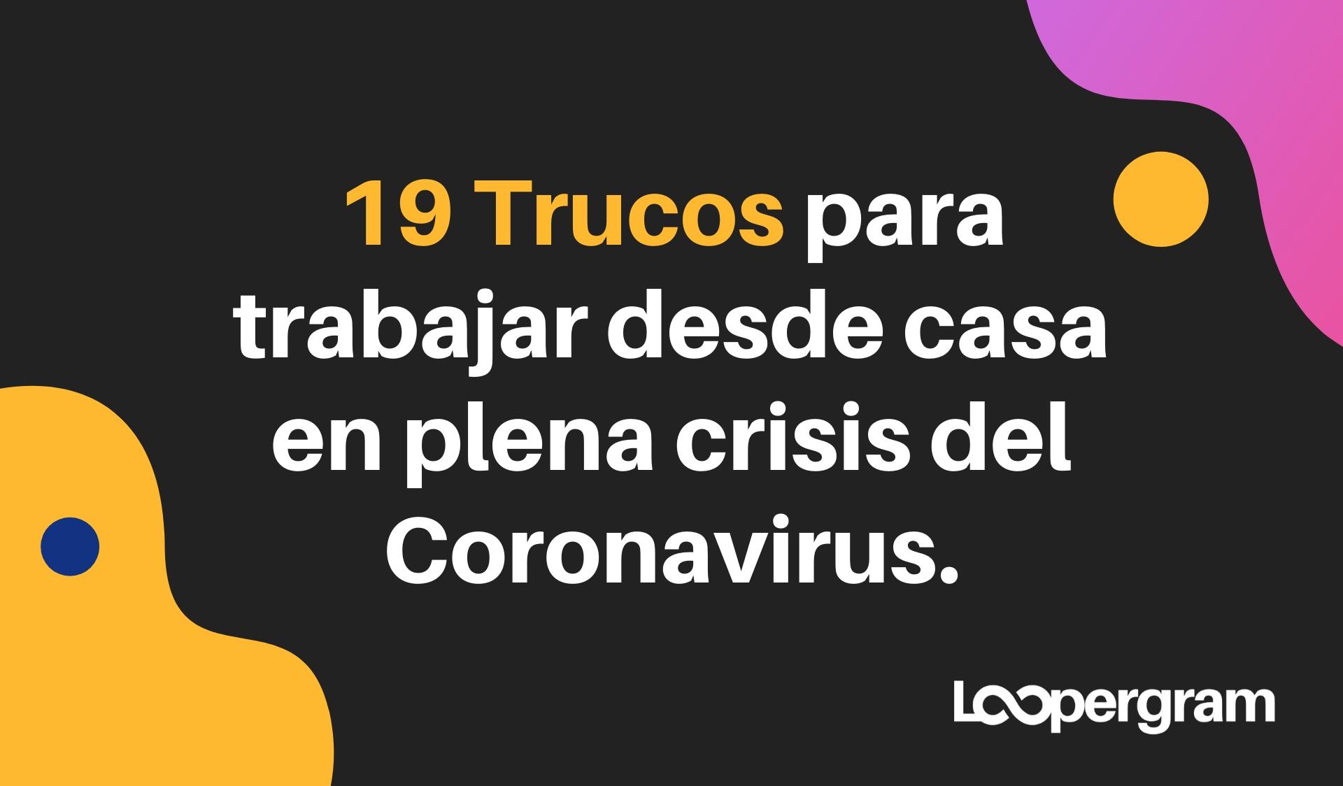 19 Trucos para trabajar desde casa en plena crisis del Coronavirus