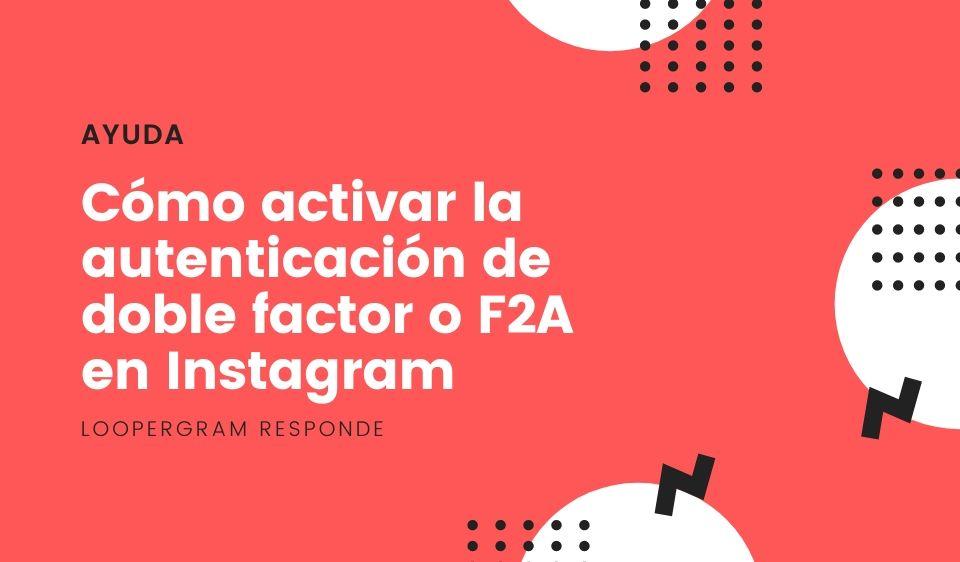 Cómo activar la autenticación de doble factor o F2A en Instagram